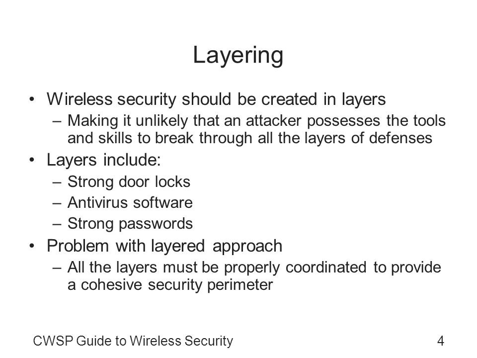 Layering Wireless security should be created in layers Layers include: