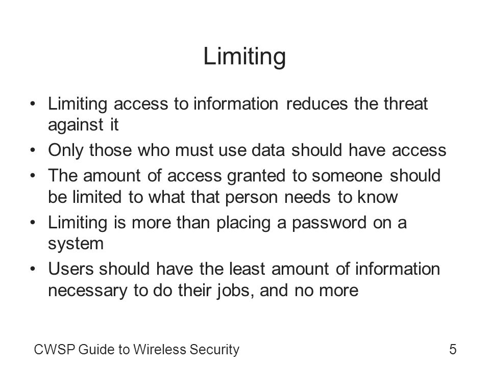 Limiting Limiting access to information reduces the threat against it