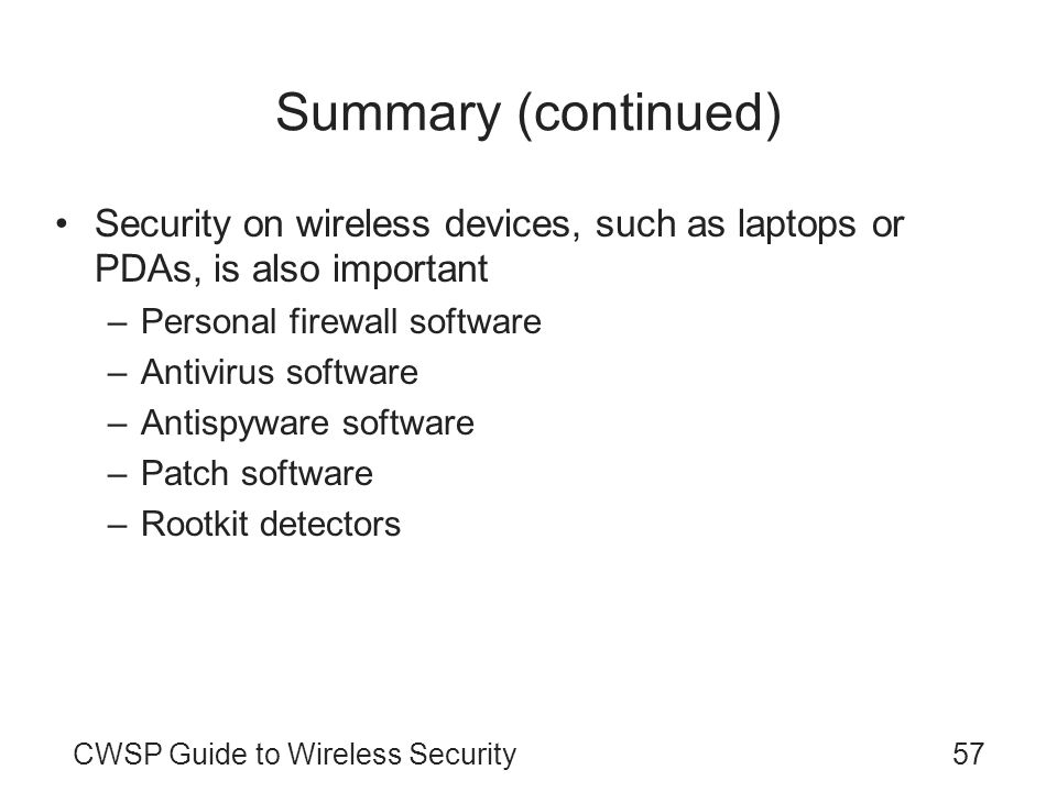 Summary (continued) Security on wireless devices, such as laptops or PDAs, is also important. Personal firewall software.