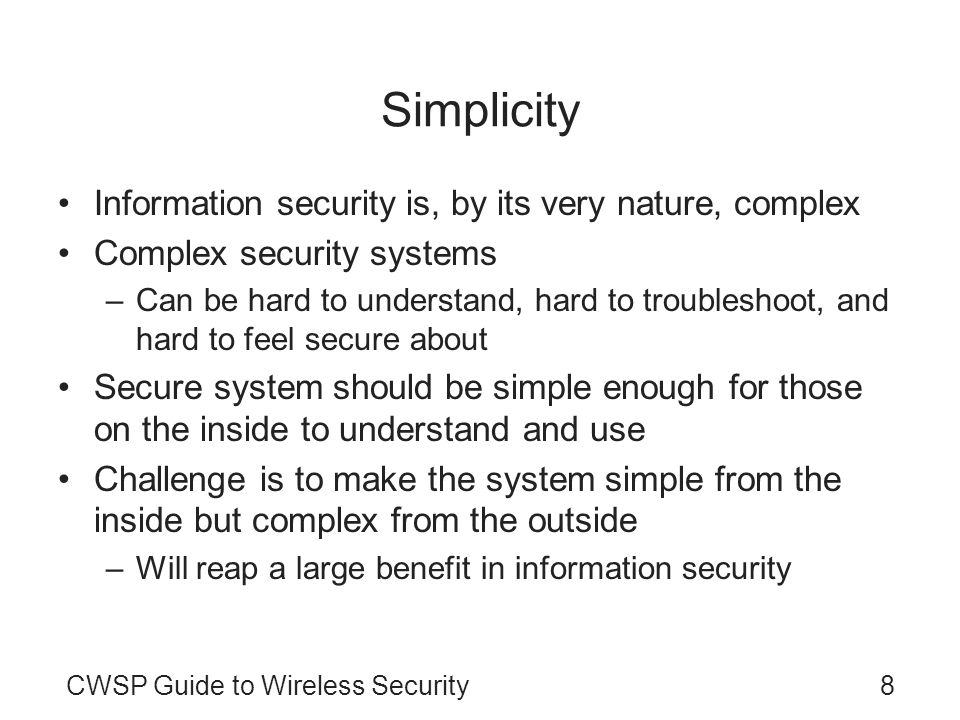 Simplicity Information security is, by its very nature, complex