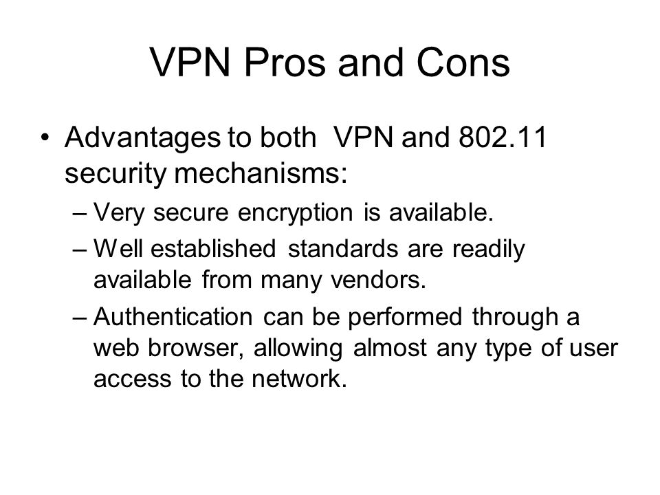 VPN Pros and ConsAdvantages to both VPN and 802.11 security mechanisms: Very secure encryption is available.