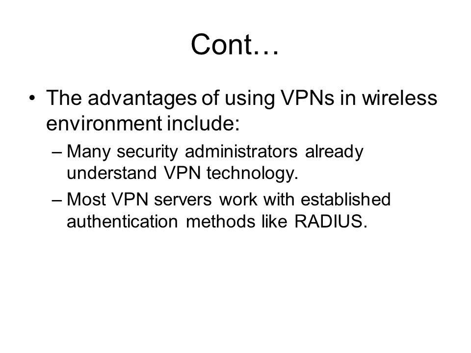 Cont… The advantages of using VPNs in wireless environment include: