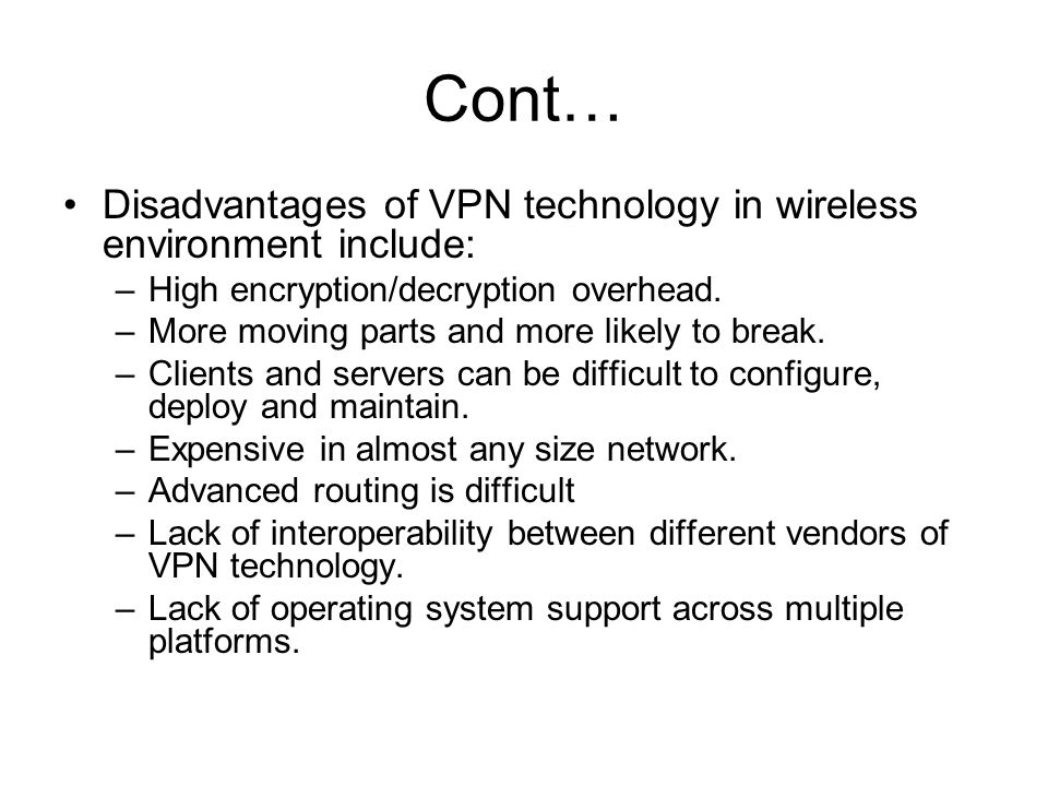Cont… Disadvantages of VPN technology in wireless environment include: