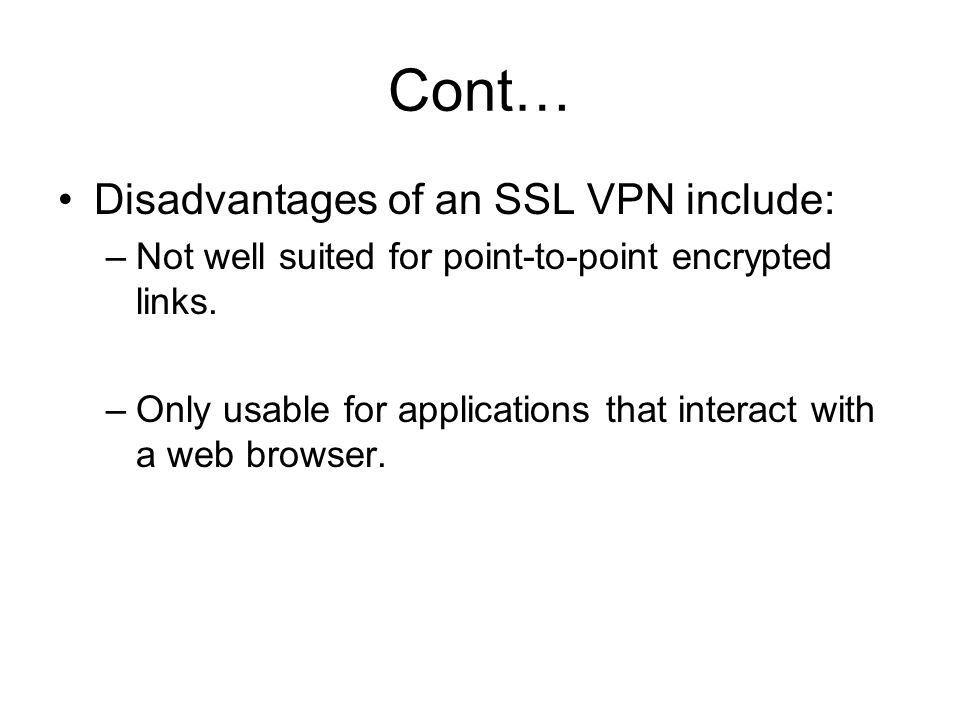 Cont… Disadvantages of an SSL VPN include: