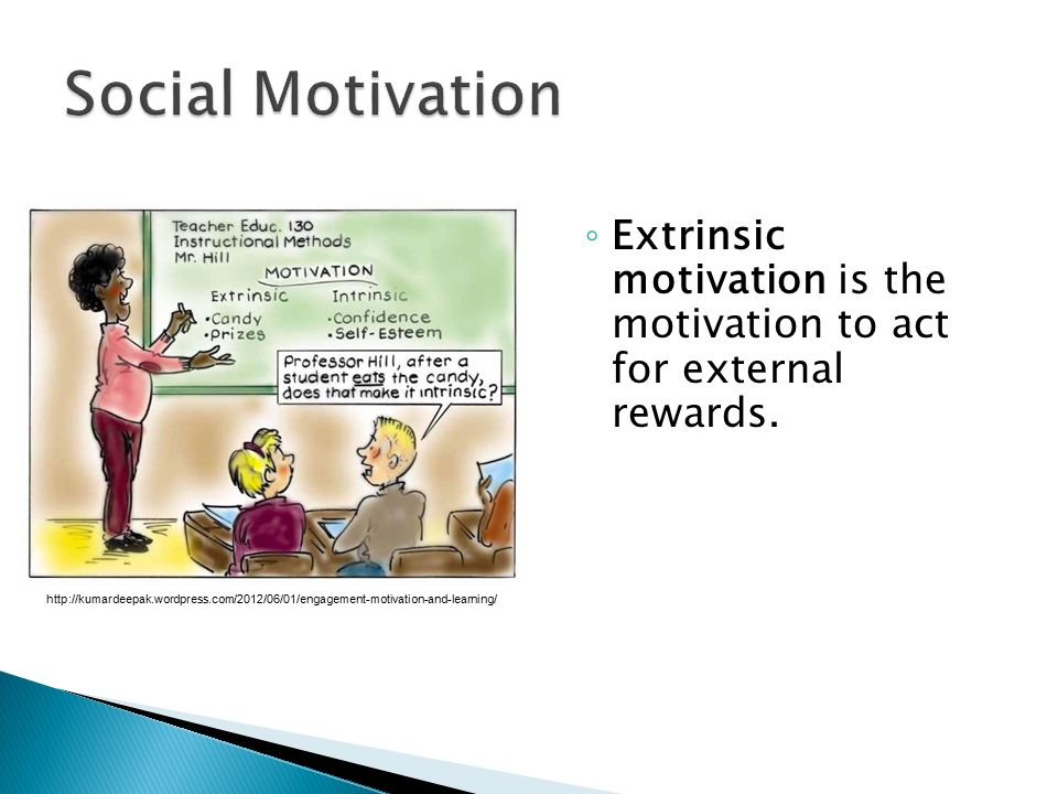 Social Motivation Extrinsic motivation is the motivation to act for external rewards. .