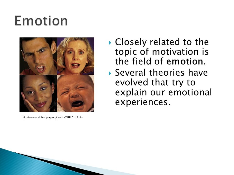 Emotion Closely related to the topic of motivation is the field of emotion.