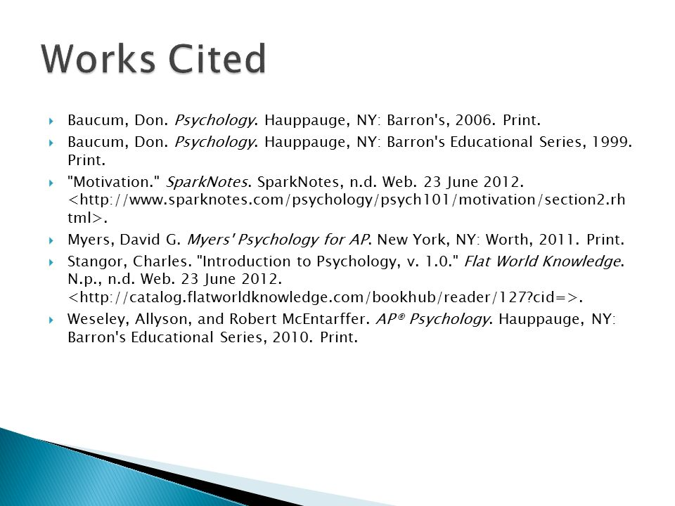 Works Cited Baucum, Don. Psychology. Hauppauge, NY: Barron s, Print.
