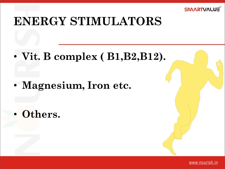 ENERGY STIMULATORS Vit. B complex ( B1,B2,B12). Magnesium, Iron etc.