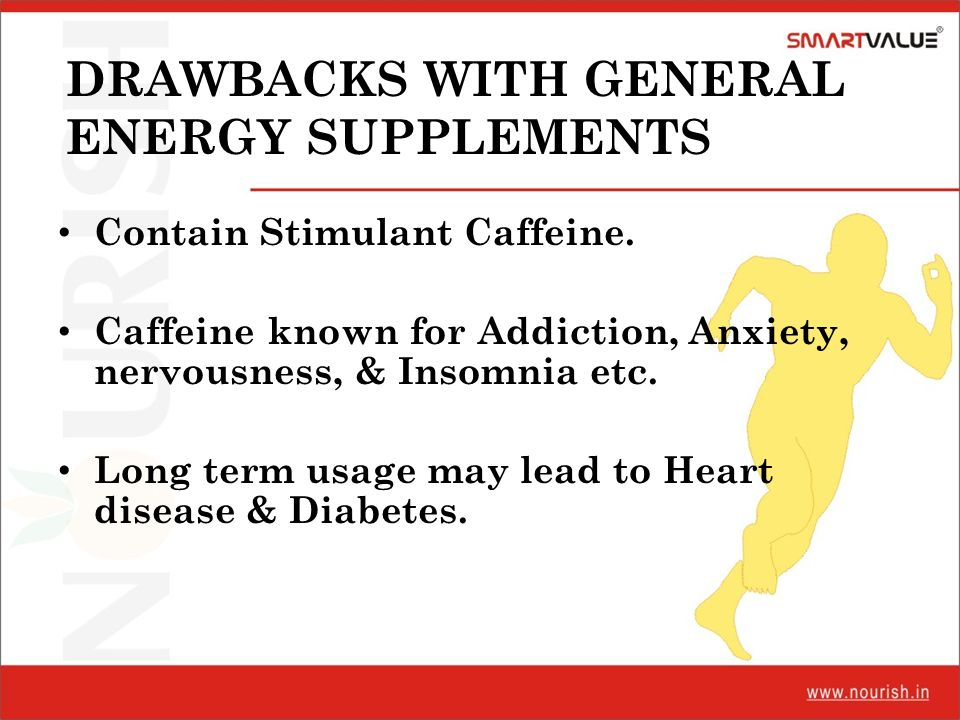 DRAWBACKS WITH GENERAL ENERGY SUPPLEMENTS
