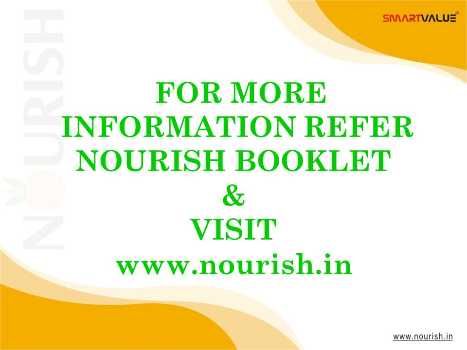 FOR MORE INFORMATION REFER NOURISH BOOKLET & VISIT www.nourish.in