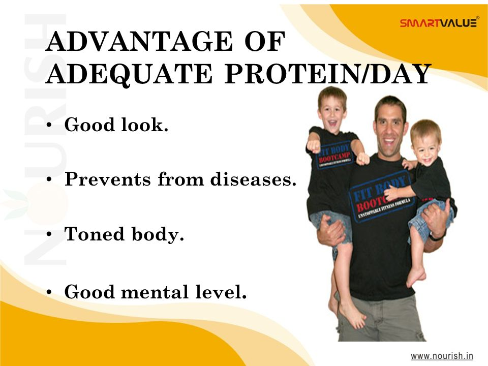 ADVANTAGE OF ADEQUATE PROTEIN/DAY