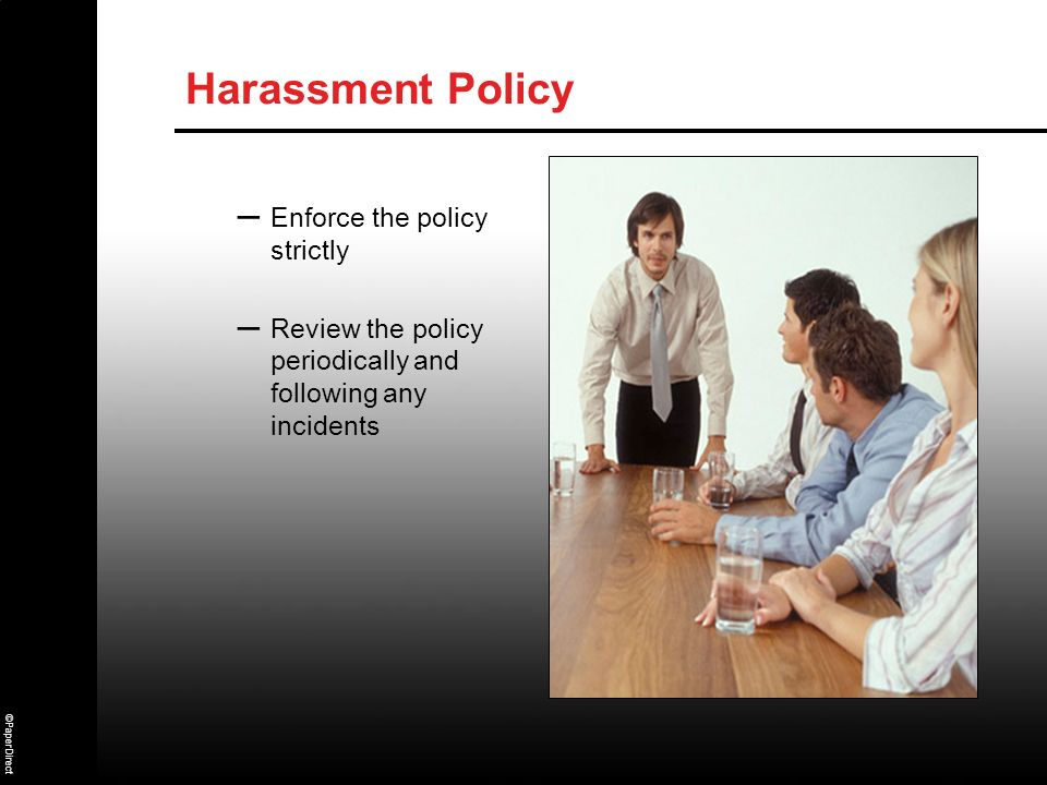 Harassment Policy Enforce the policy strictly