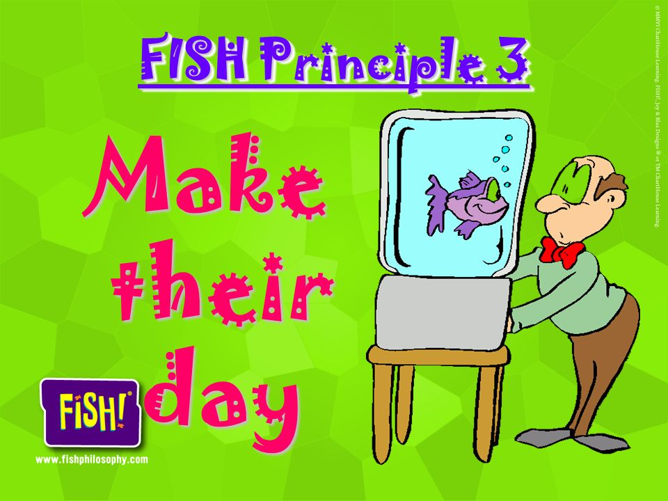 FISH Principle 3 Make their day
