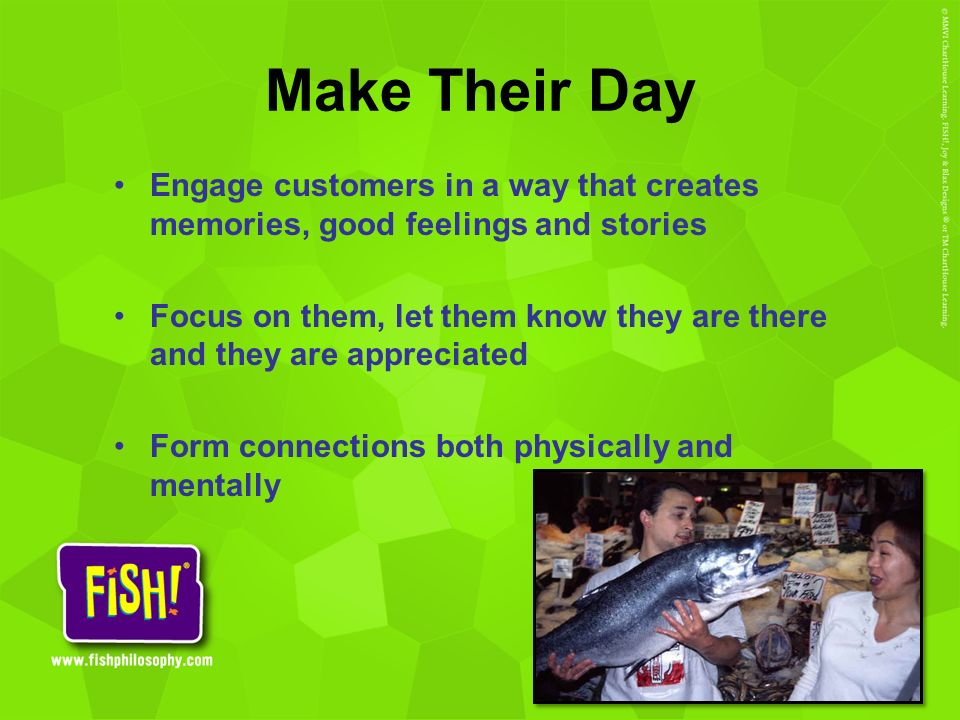Make Their Day Engage customers in a way that creates memories, good feelings and stories.