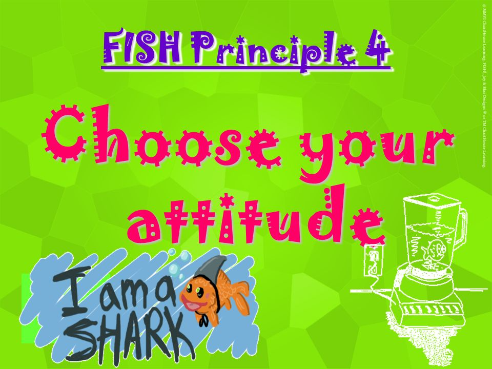 FISH Principle 4 Choose your attitude