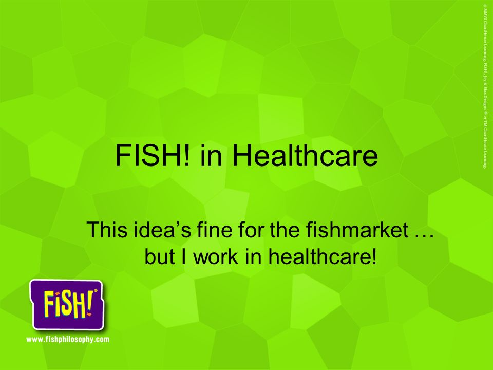 This idea's fine for the fishmarket … but I work in healthcare!