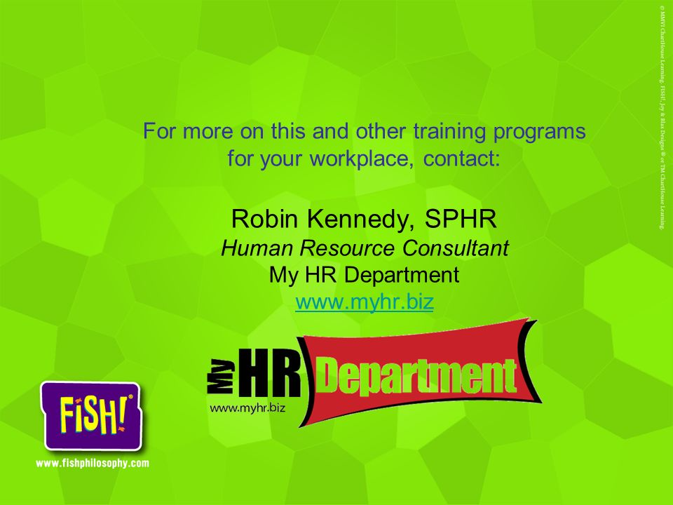 For more on this and other training programs for your workplace, contact: Robin Kennedy, SPHR Human Resource Consultant My HR Department www.myhr.biz