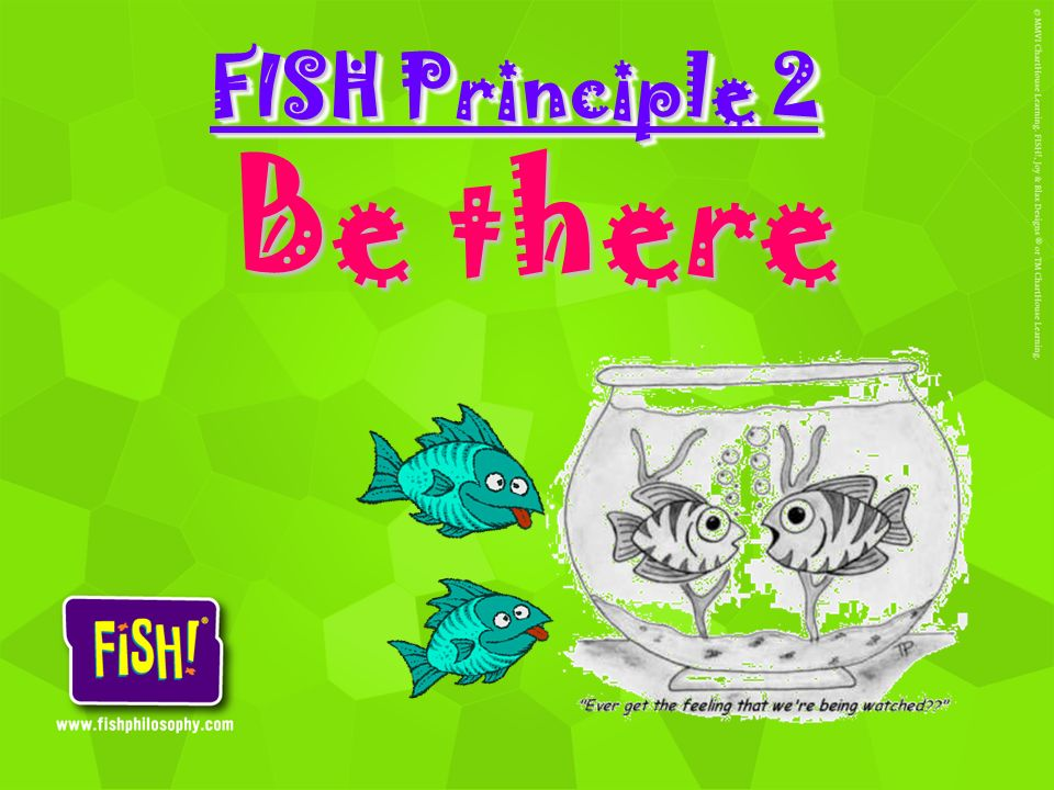 FISH Principle 2 Be there