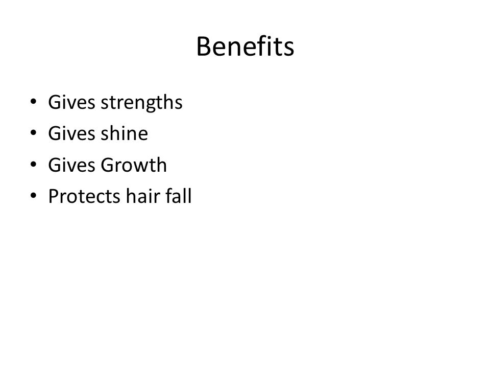 Benefits Gives strengths Gives shine Gives Growth Protects hair fall