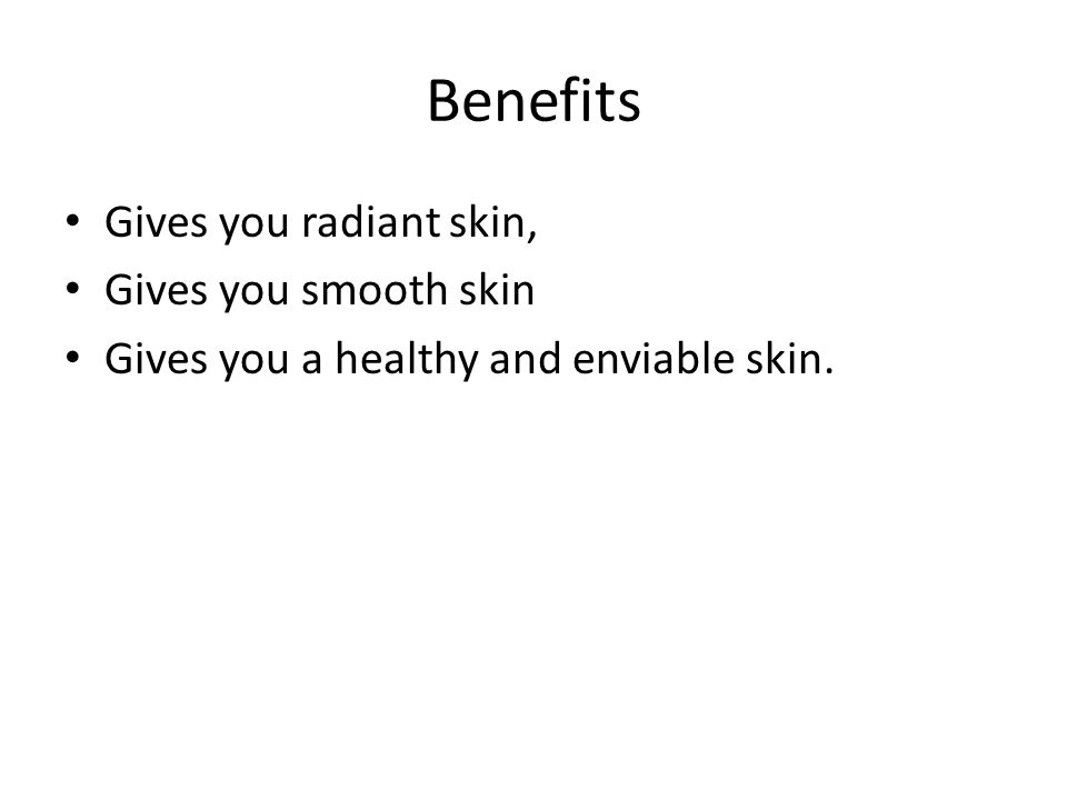 Benefits Gives you radiant skin, Gives you smooth skin