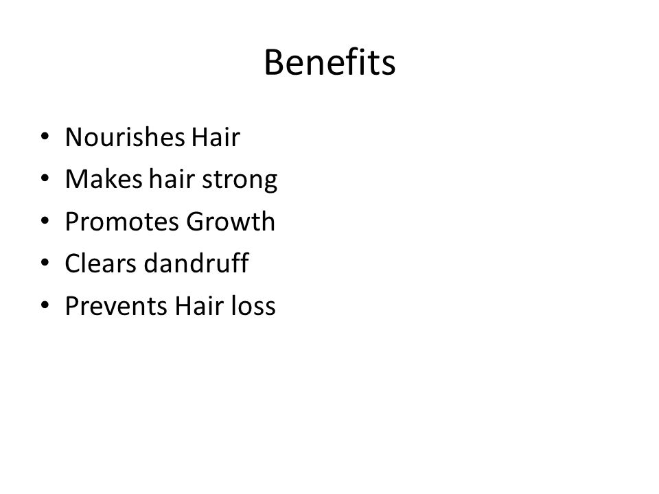 Benefits Nourishes Hair Makes hair strong Promotes Growth
