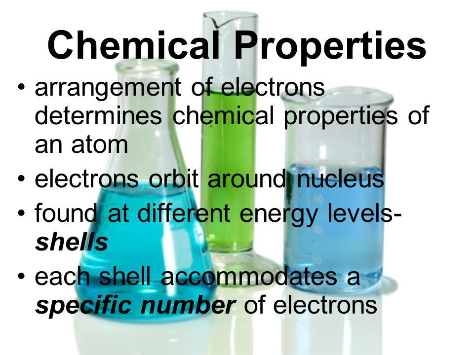 Chemical Properties arrangement of electrons determines chemical properties of an atom. electrons orbit around nucleus.
