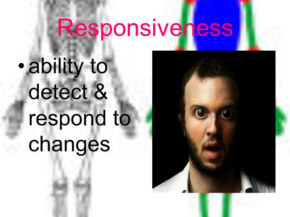 Responsiveness ability to detect & respond to changes