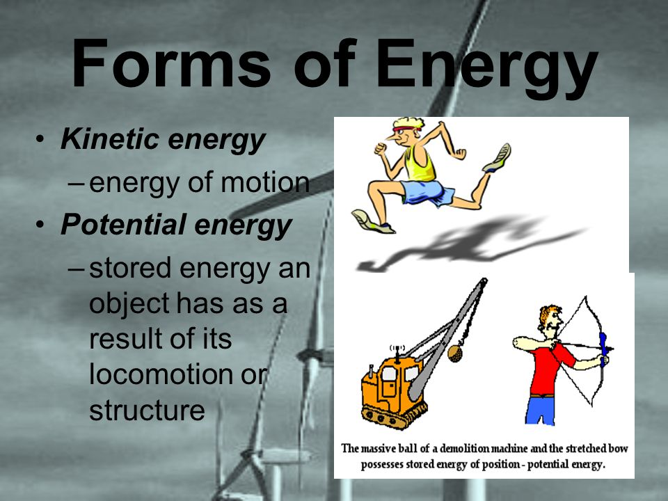 Forms of Energy Kinetic energy energy of motion Potential energy