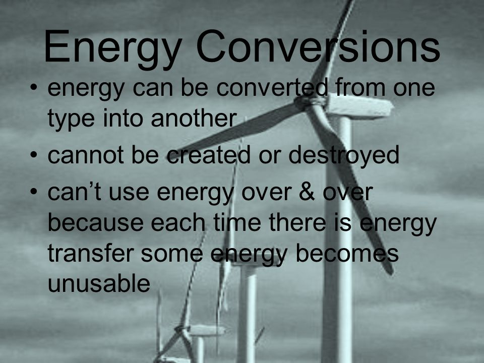 Energy Conversions energy can be converted from one type into another