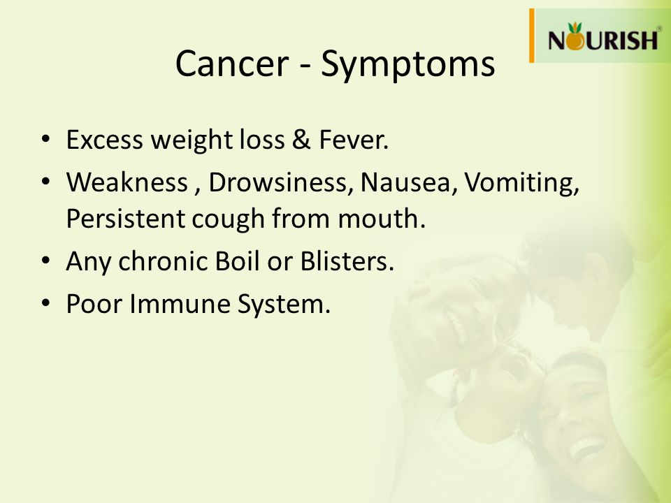 Cancer - Symptoms Excess weight loss & Fever.