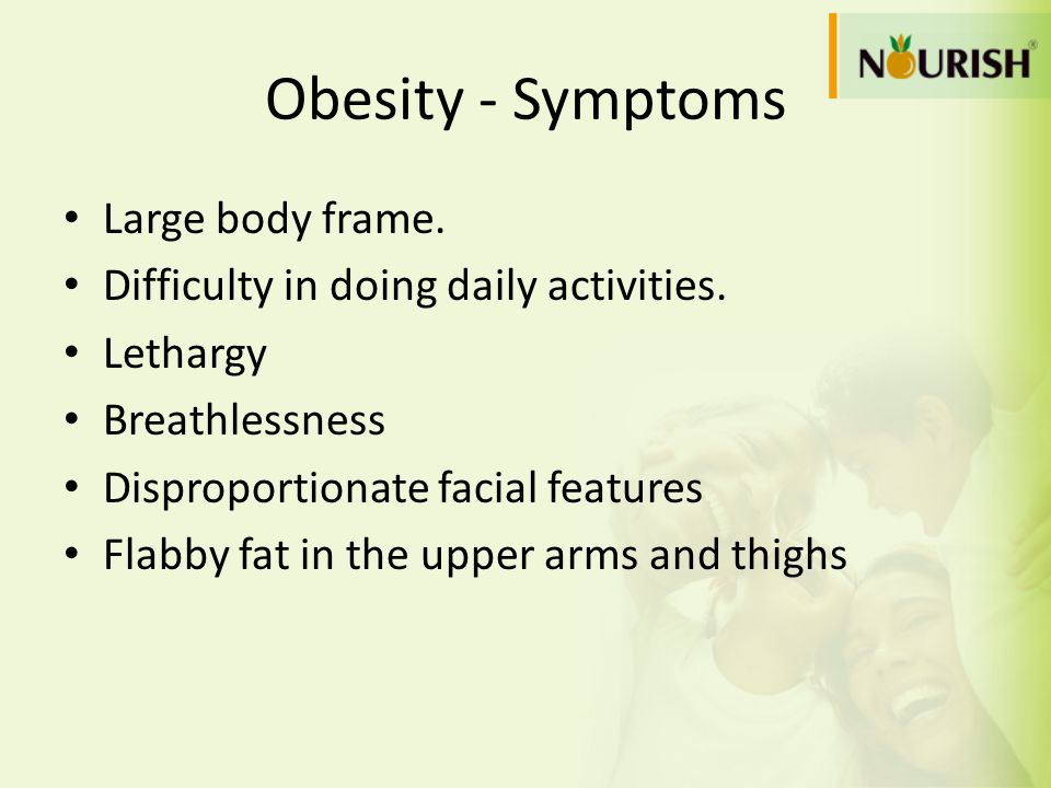 Obesity - Symptoms Large body frame.