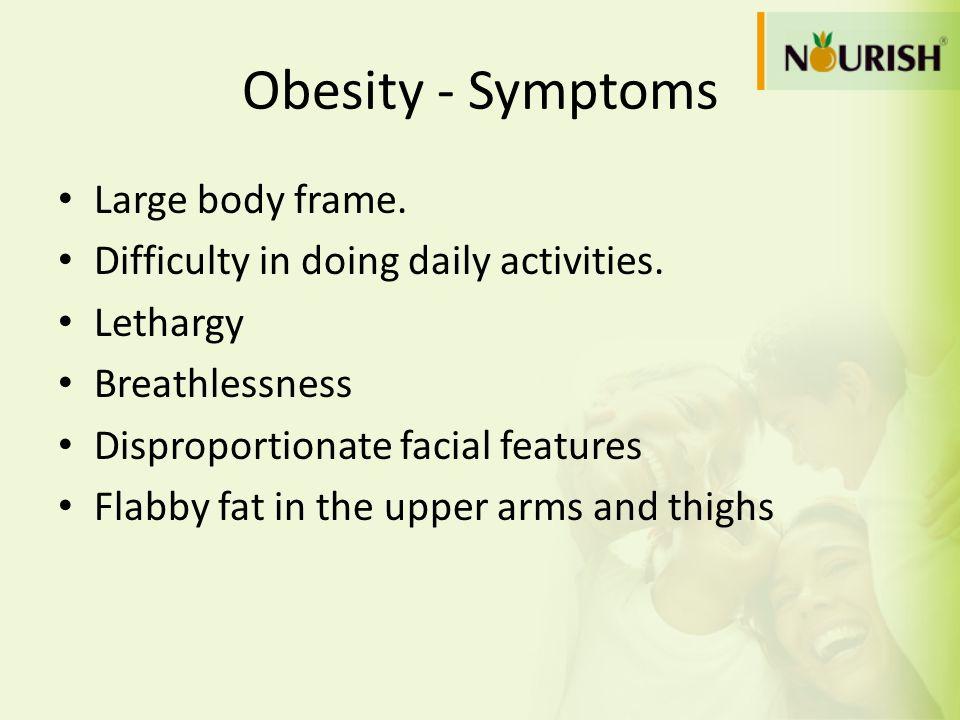 Obesity - Symptoms Large body frame.