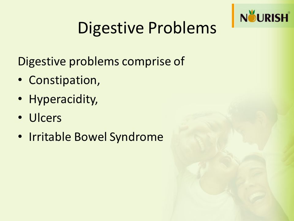 Digestive Problems Digestive problems comprise of Constipation,