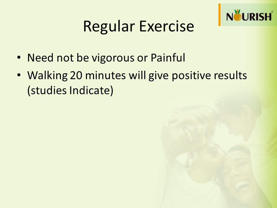 Regular Exercise Need not be vigorous or Painful