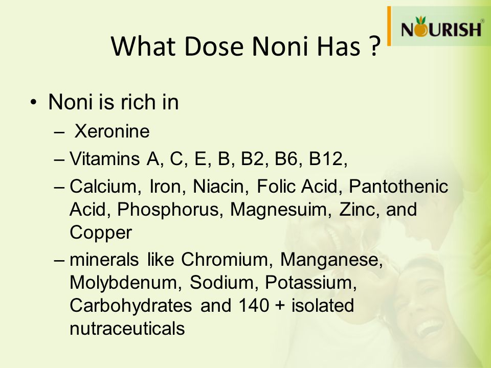 What Dose Noni Has Noni is rich in Xeronine