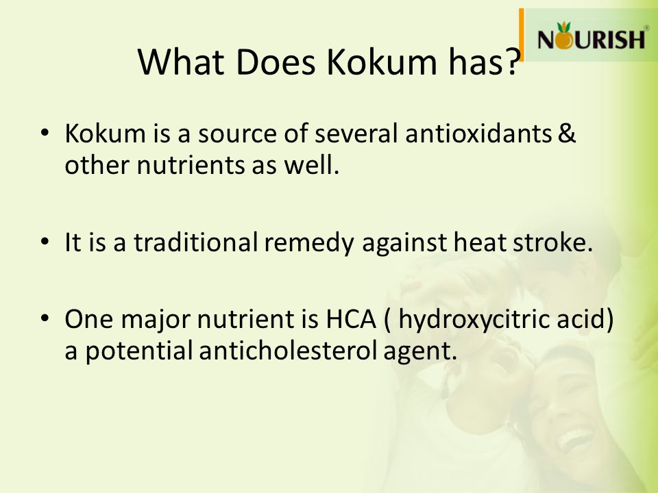 What Does Kokum has Kokum is a source of several antioxidants & other nutrients as well. It is a traditional remedy against heat stroke.