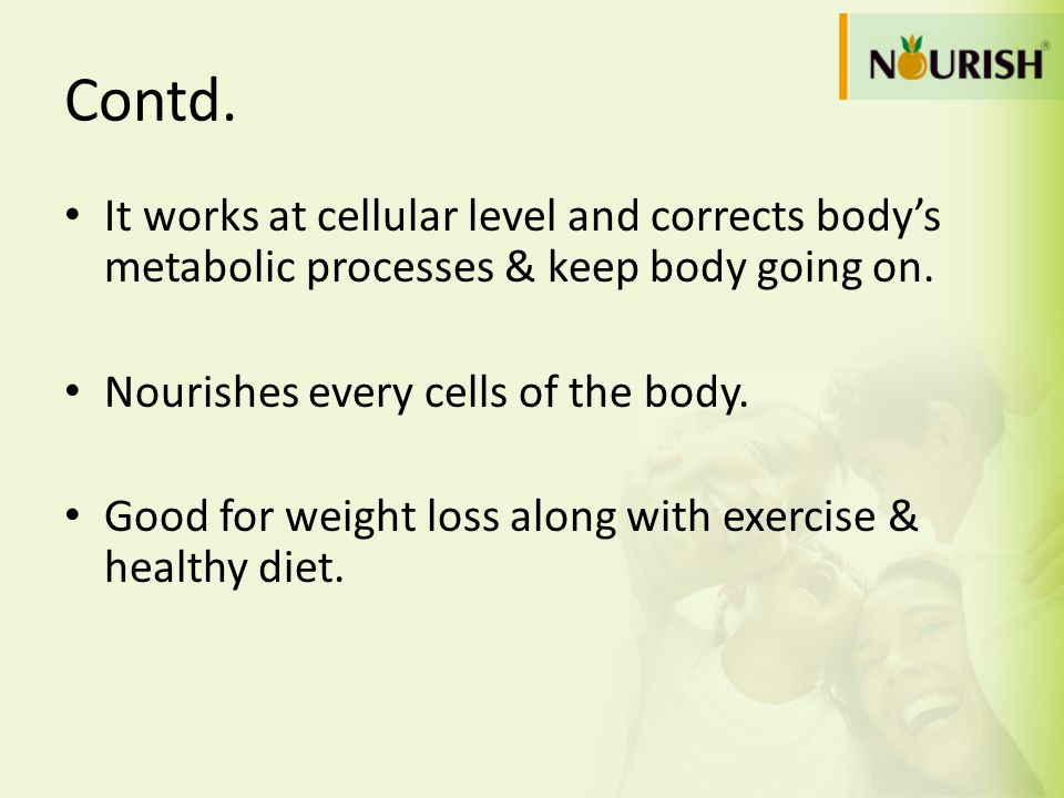 Contd.It works at cellular level and corrects body's metabolic processes & keep body going on. Nourishes every cells of the body.