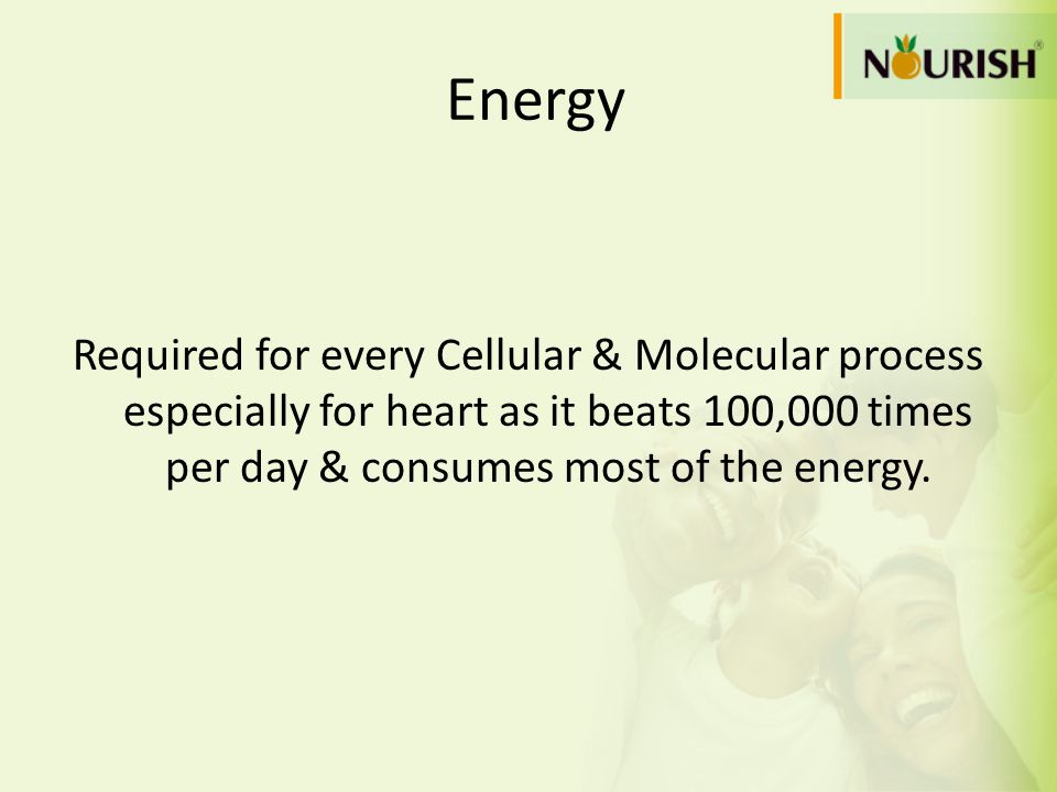 EnergyRequired for every Cellular & Molecular process especially for heart as it beats 100,000 times per day & consumes most of the energy.