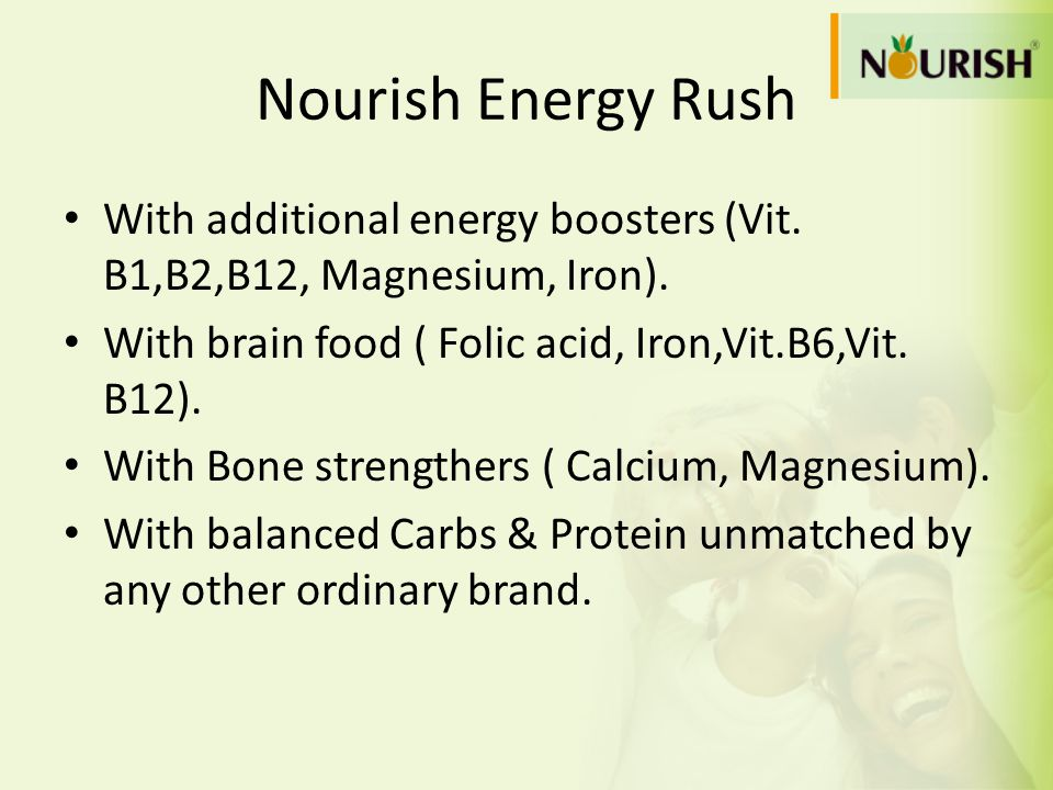 Nourish Energy Rush With additional energy boosters (Vit. B1,B2,B12, Magnesium, Iron). With brain food ( Folic acid, Iron,Vit.B6,Vit. B12).