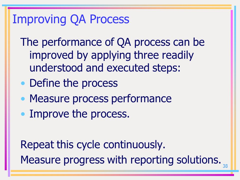 Improving QA Process The performance of QA process can be improved by applying three readily understood and executed steps: