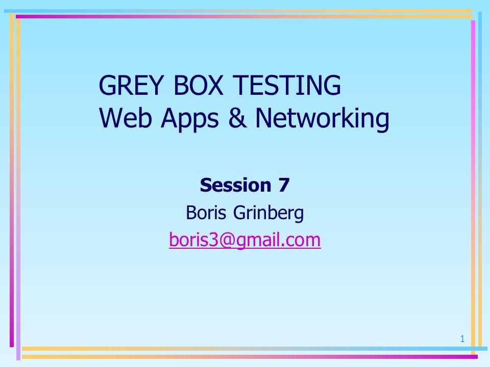 GREY BOX TESTING Web Apps & Networking