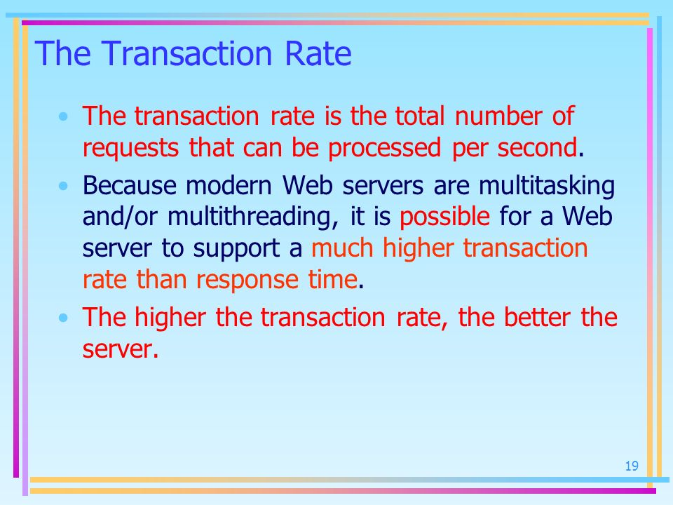 The Transaction Rate The transaction rate is the total number of requests that can be processed per second.