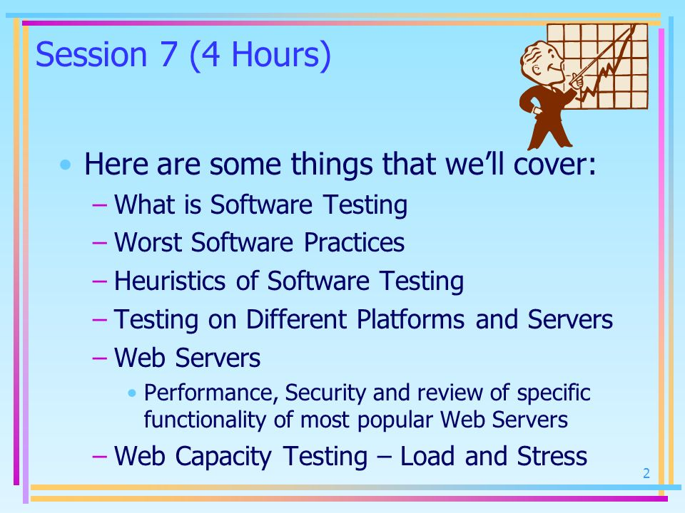 Session 7 (4 Hours) Here are some things that we'll cover: