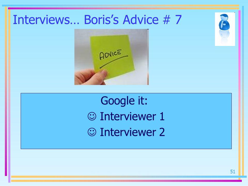 Interviews… Boris's Advice # 7