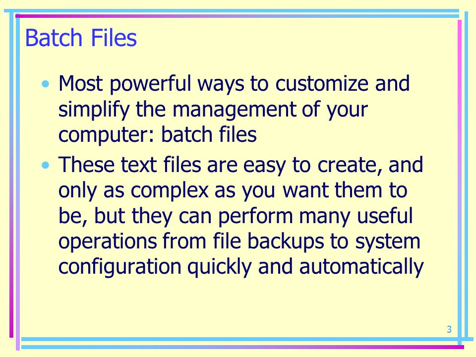Batch Files Most powerful ways to customize and simplify the management of your computer: batch files.