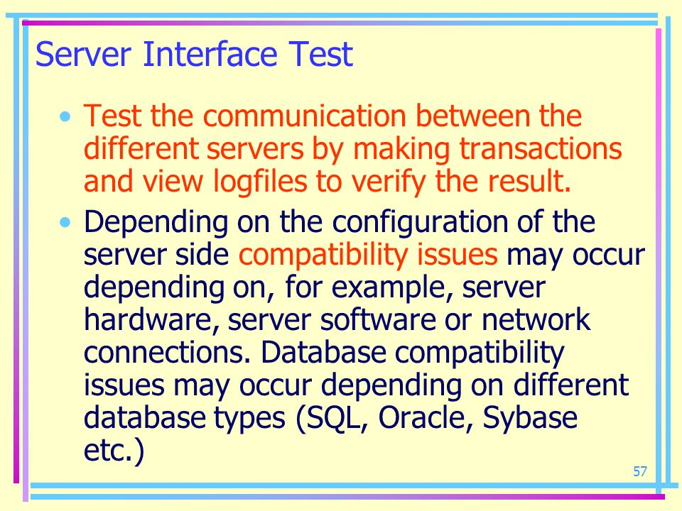 Server Interface Test Test the communication between the different servers by making transactions and view logfiles to verify the result.