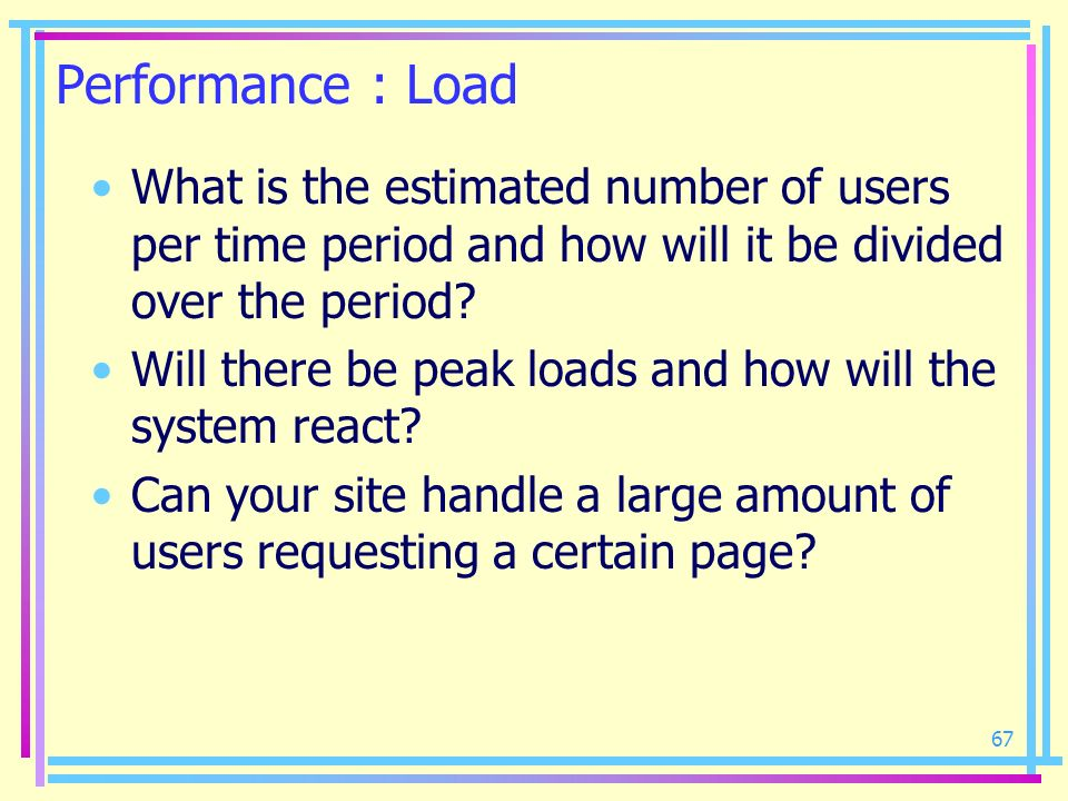 Performance : Load What is the estimated number of users per time period and how will it be divided over the period