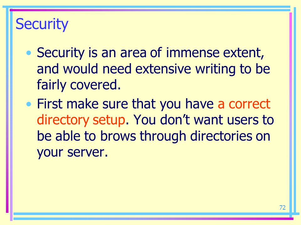 Security Security is an area of immense extent, and would need extensive writing to be fairly covered.
