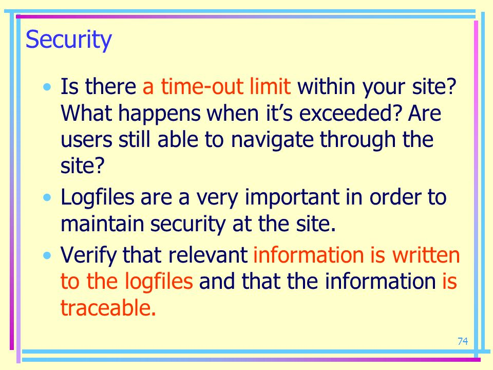 Security Is there a time-out limit within your site What happens when it's exceeded Are users still able to navigate through the site