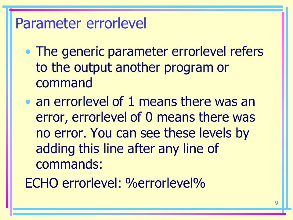 Parameter errorlevel The generic parameter errorlevel refers to the output another program or command.